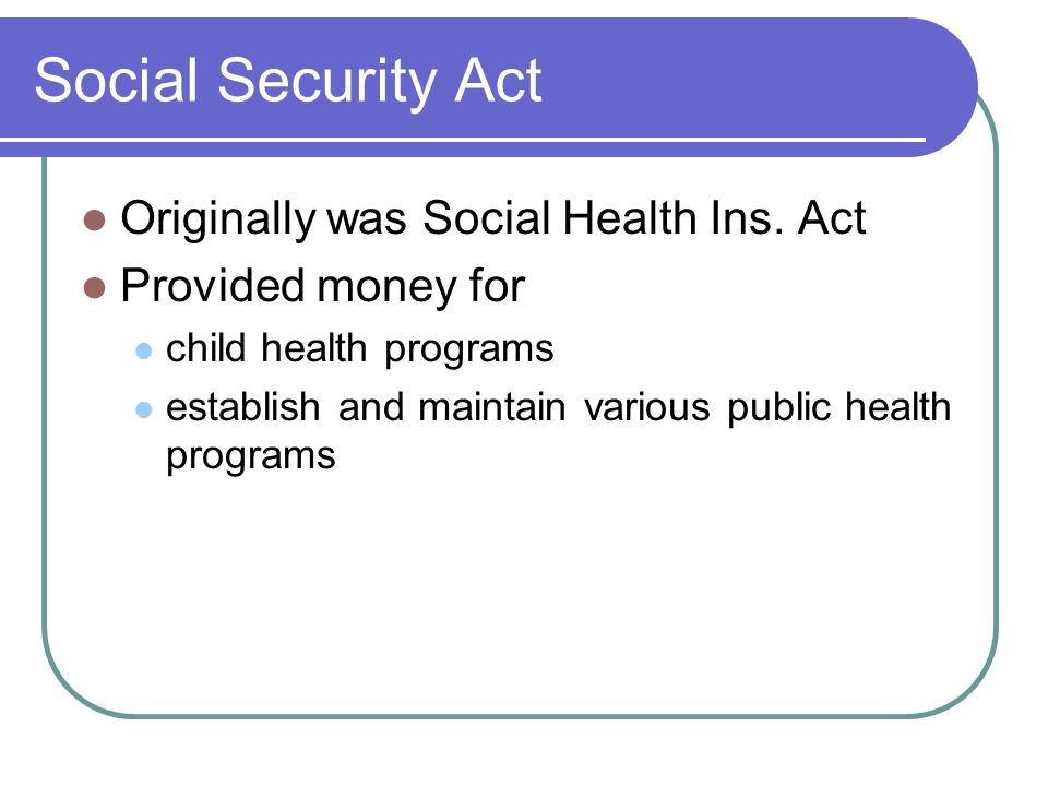 Social Security Act Originally was Social Health Ins. Act
