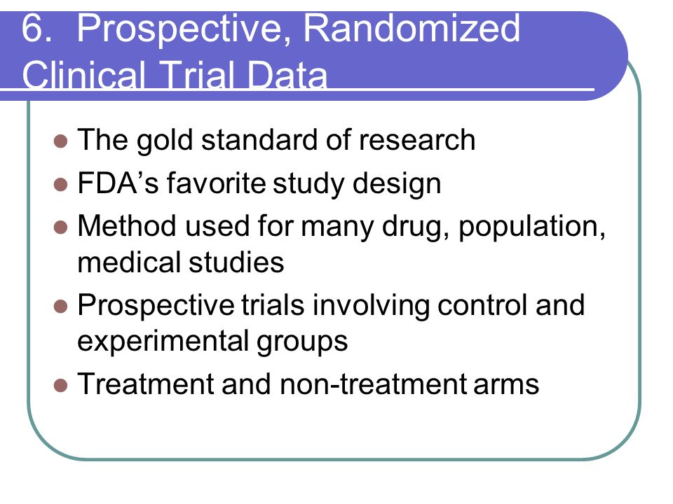 6. Prospective, Randomized Clinical Trial Data