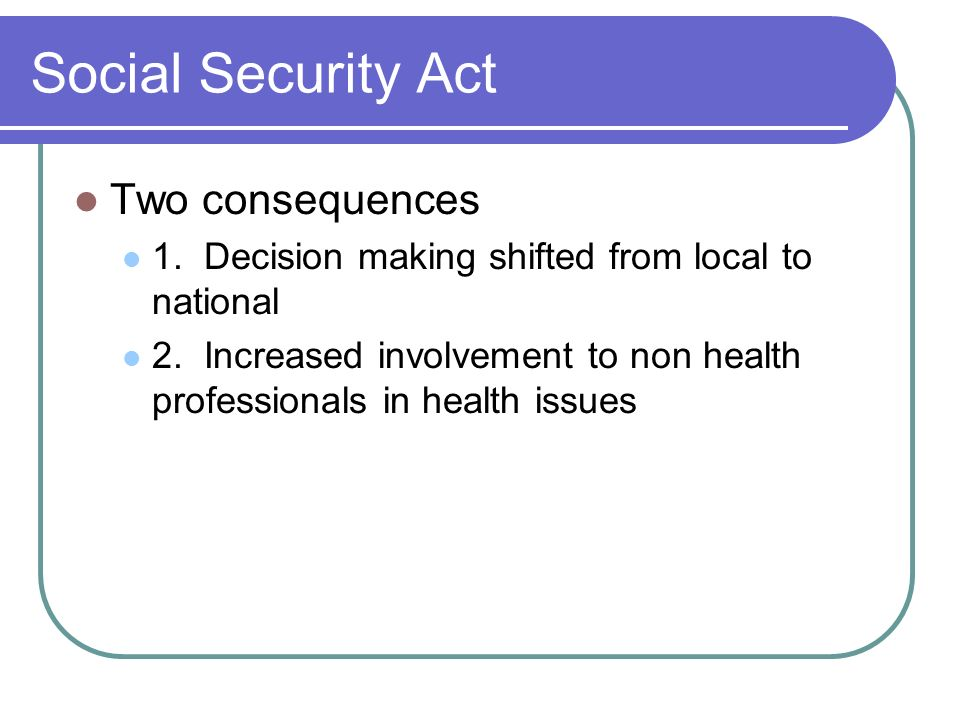 Social Security Act Two consequences