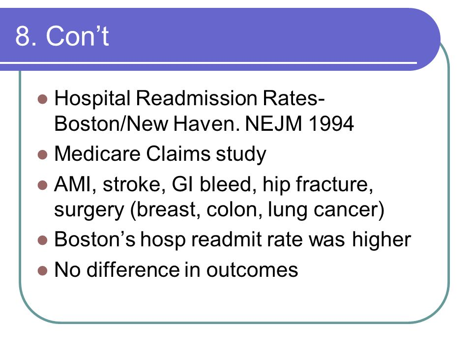 8. Con't Hospital Readmission Rates-Boston/New Haven. NEJM 1994