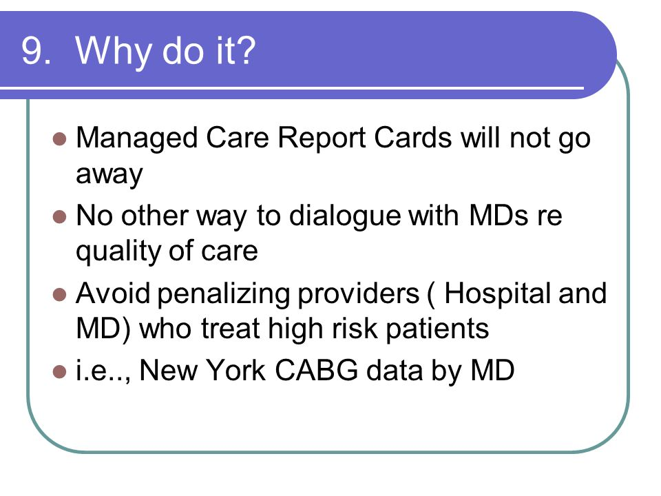 9. Why do it Managed Care Report Cards will not go away