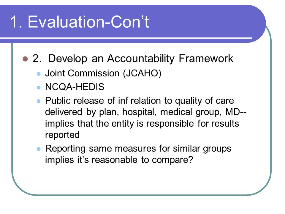1. Evaluation-Con't 2. Develop an Accountability Framework