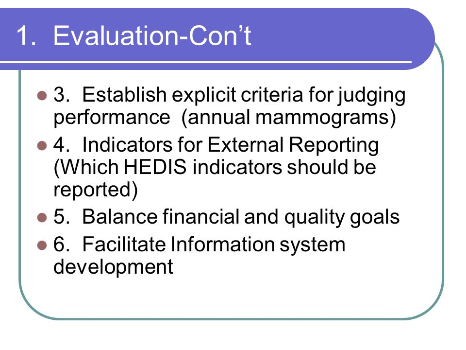 1. Evaluation-Con't 3. Establish explicit criteria for judging performance (annual mammograms)