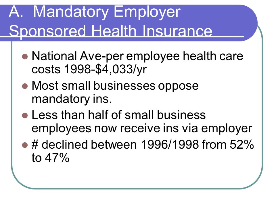 A. Mandatory Employer Sponsored Health Insurance