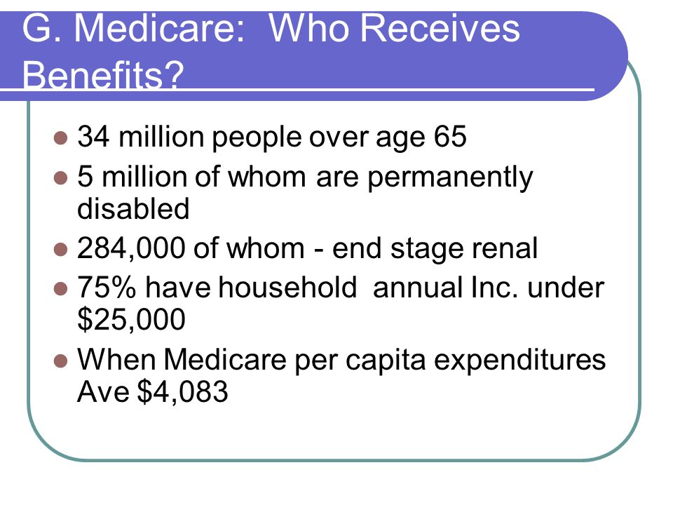 G. Medicare: Who Receives Benefits