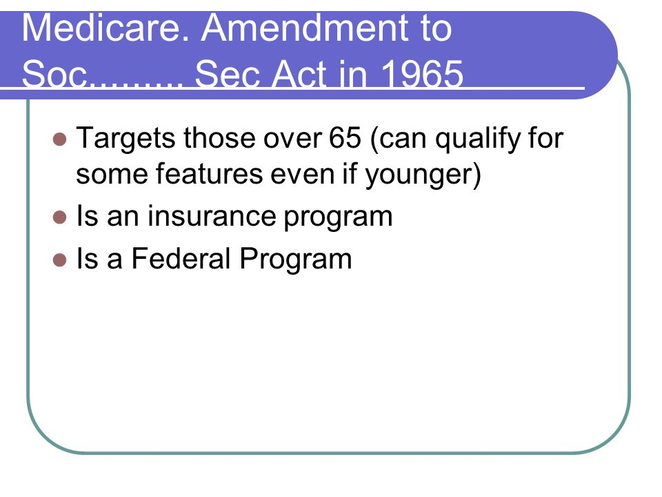 Medicare. Amendment to Soc......... Sec Act in 1965