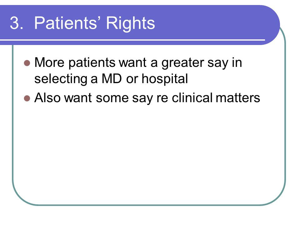 3. Patients' Rights More patients want a greater say in selecting a MD or hospital.