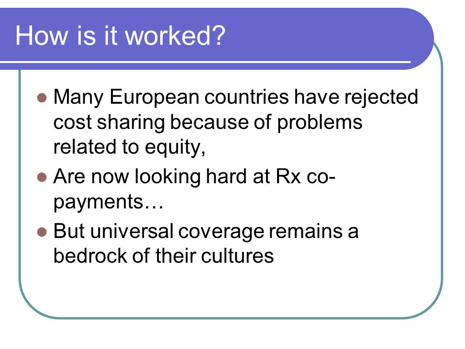 How is it worked Many European countries have rejected cost sharing because of problems related to equity,