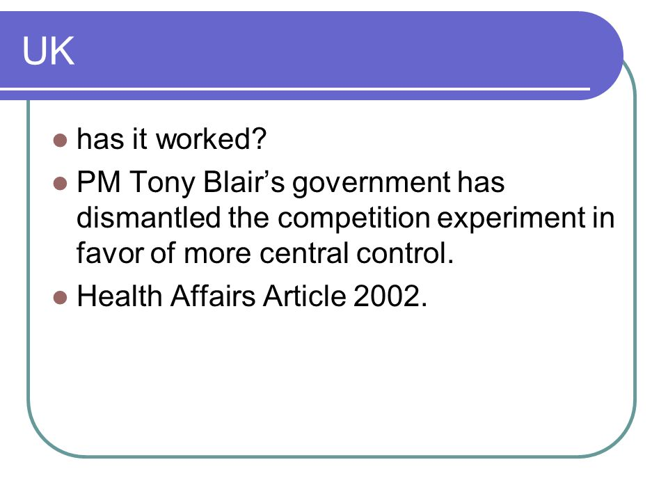 UK has it worked PM Tony Blair's government has dismantled the competition experiment in favor of more central control.