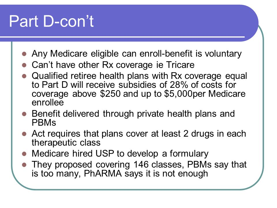 Part D-con't Any Medicare eligible can enroll-benefit is voluntary