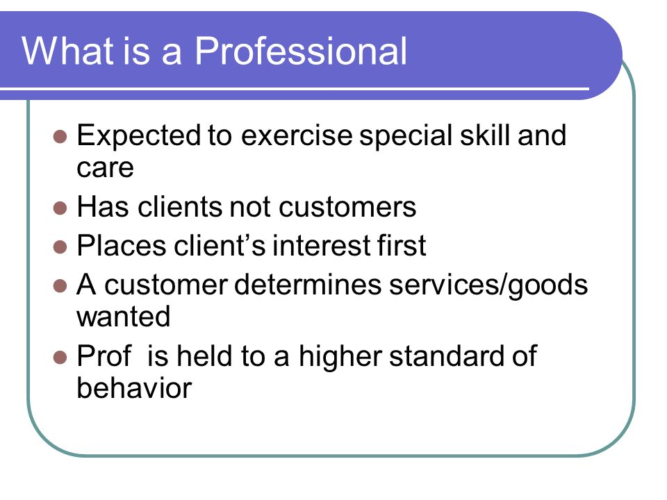 What is a Professional Expected to exercise special skill and care