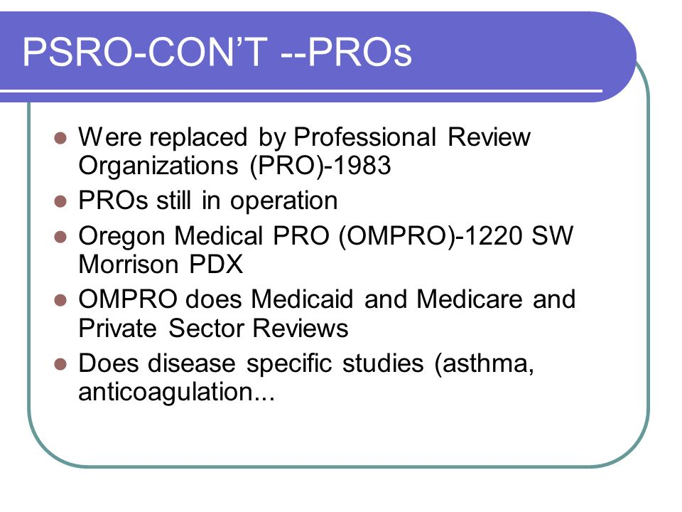 PSRO-CON'T --PROs Were replaced by Professional Review Organizations (PRO) PROs still in operation.