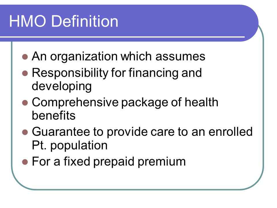 HMO Definition An organization which assumes