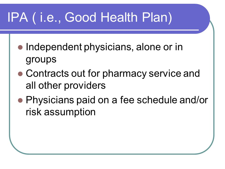 IPA ( i.e., Good Health Plan)