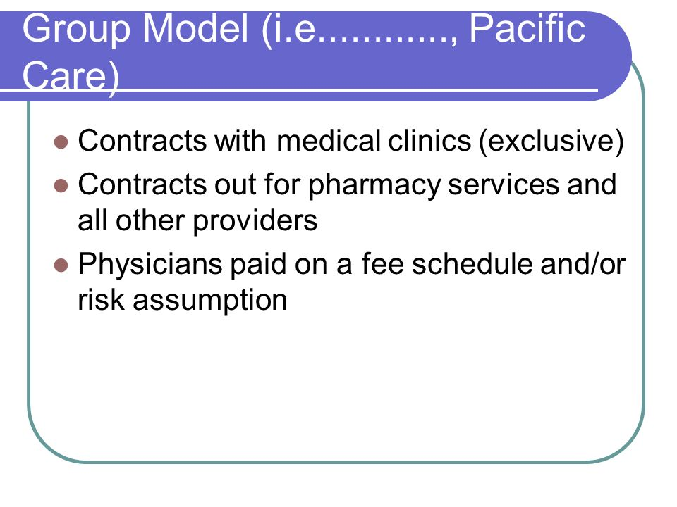 Group Model (i.e............, Pacific Care)