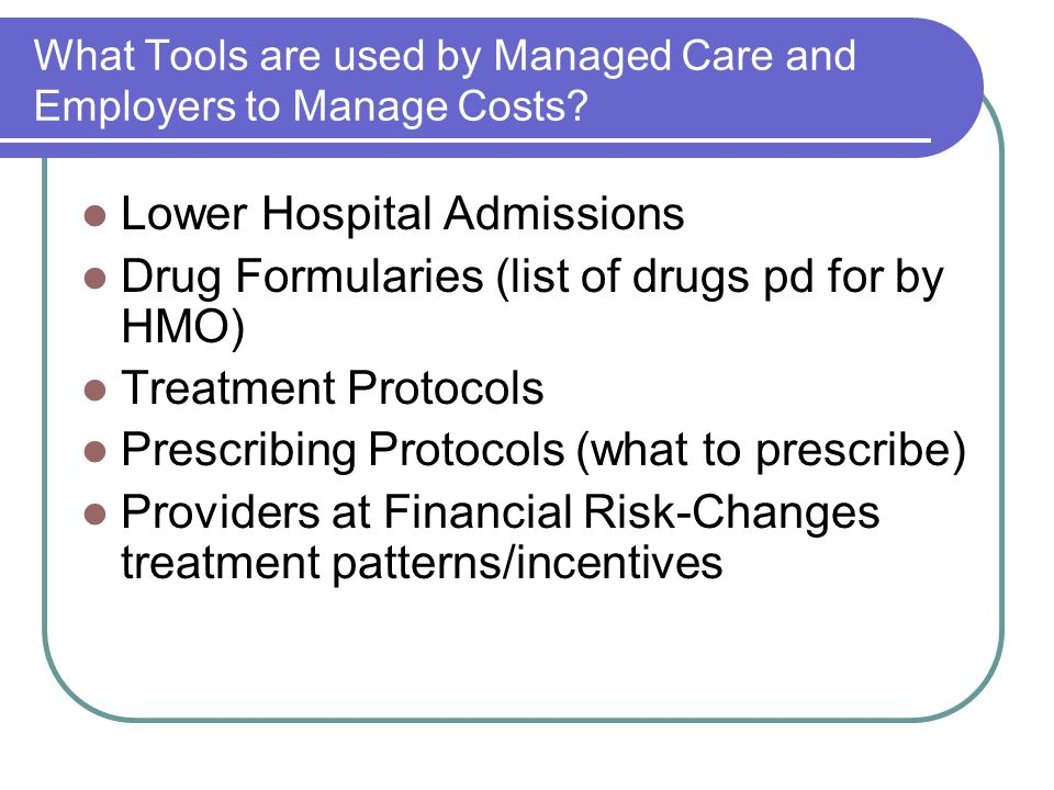 What Tools are used by Managed Care and Employers to Manage Costs
