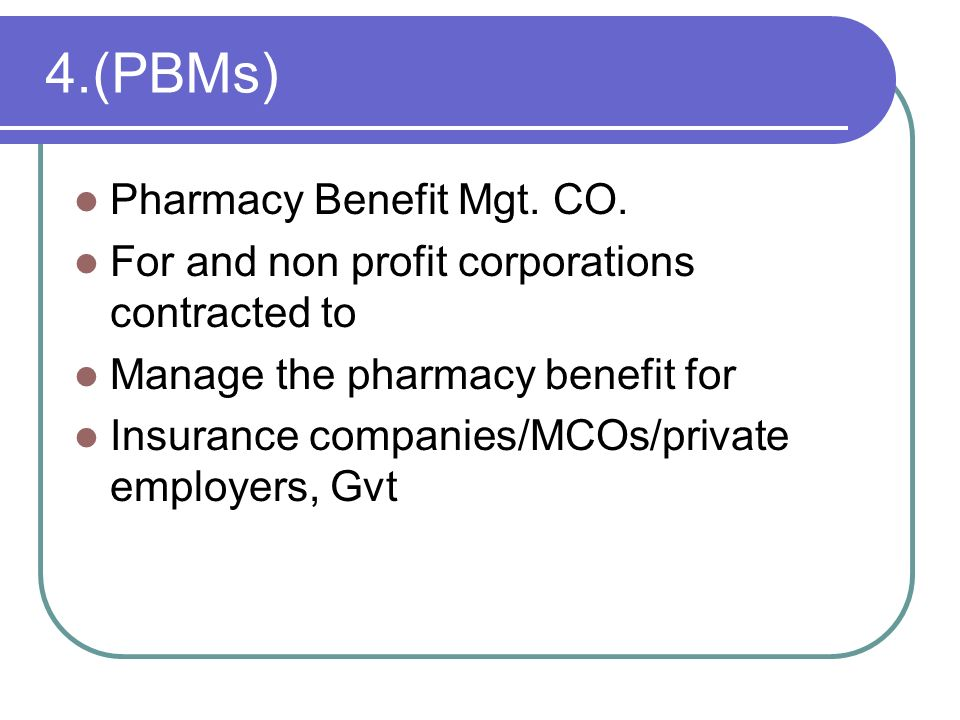 4.(PBMs) Pharmacy Benefit Mgt. CO.