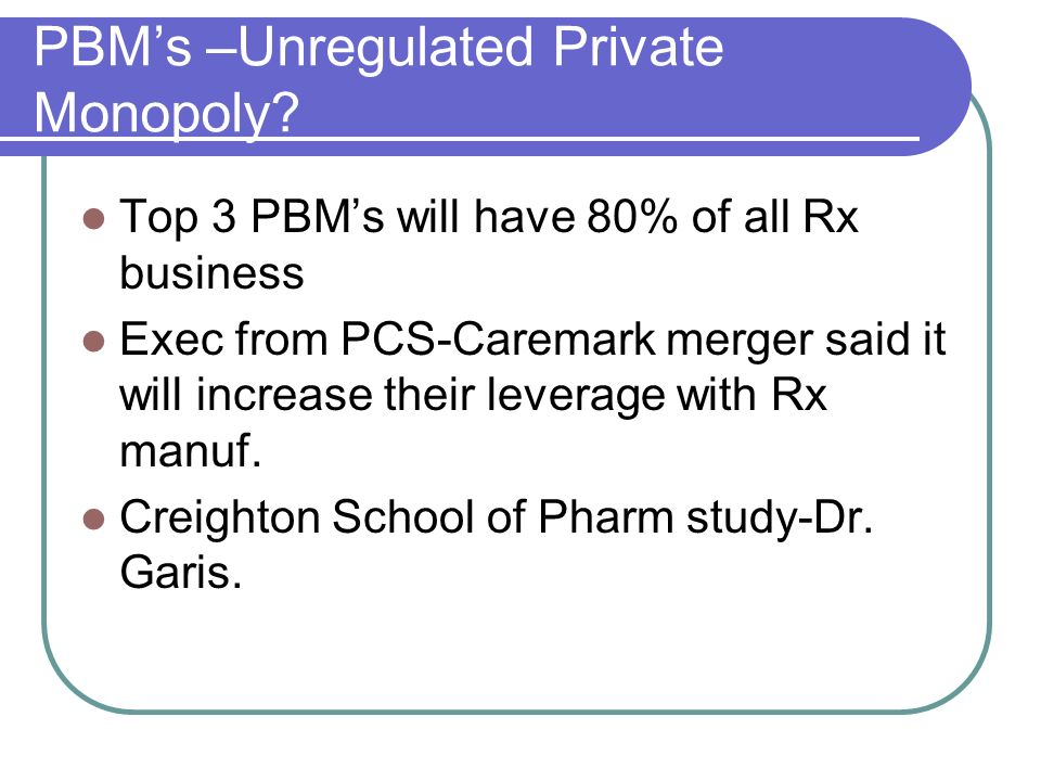PBM's –Unregulated Private Monopoly