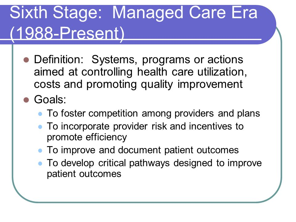 Sixth Stage: Managed Care Era (1988-Present)
