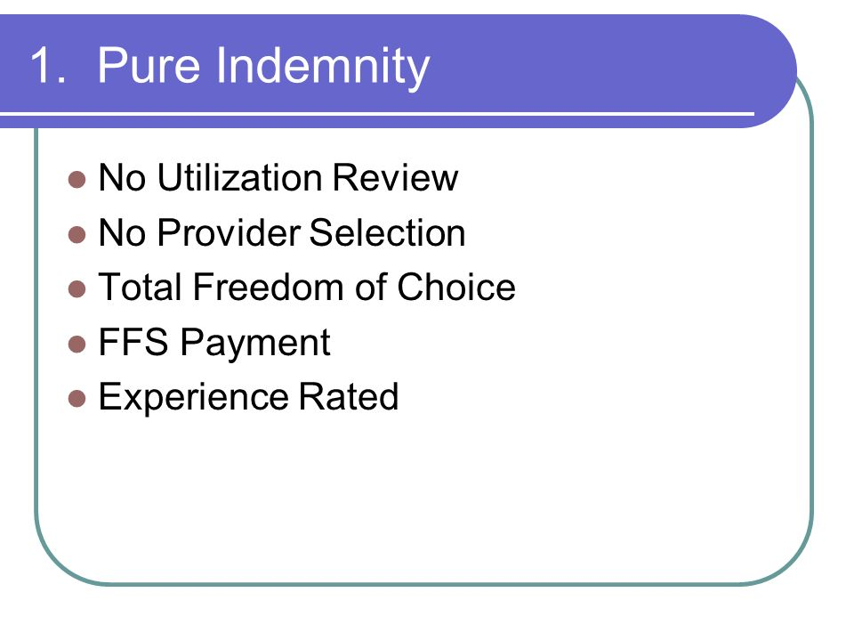 1. Pure Indemnity No Utilization Review No Provider Selection