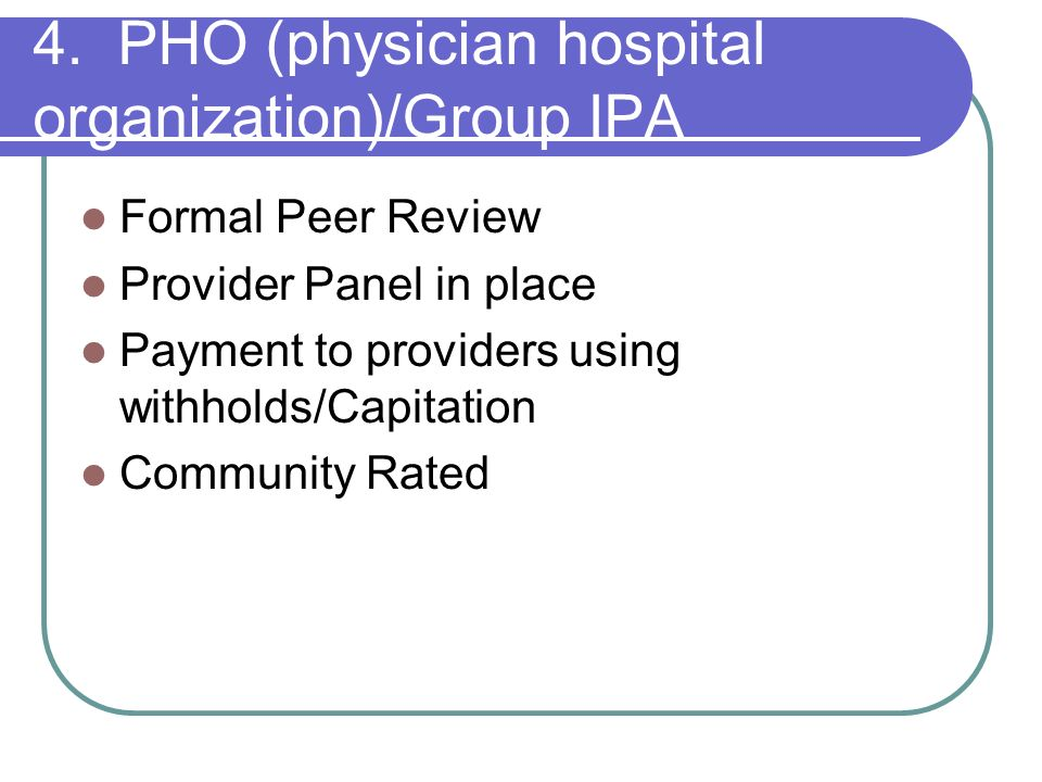 4. PHO (physician hospital organization)/Group IPA