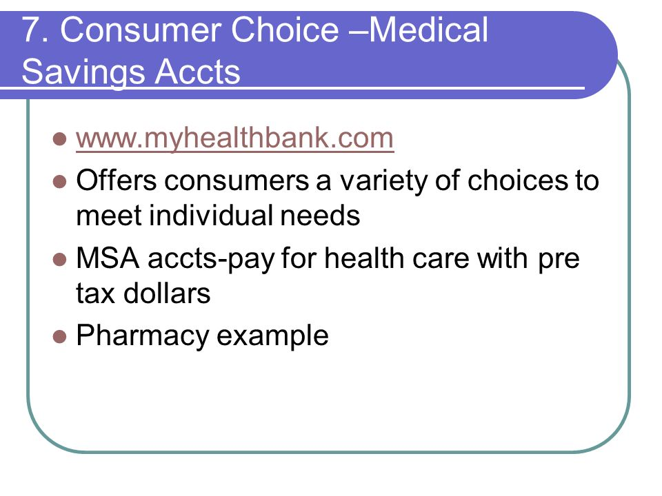 7. Consumer Choice –Medical Savings Accts