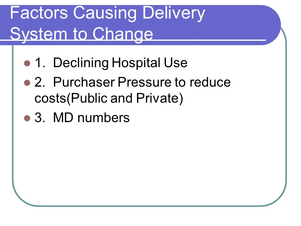 Factors Causing Delivery System to Change