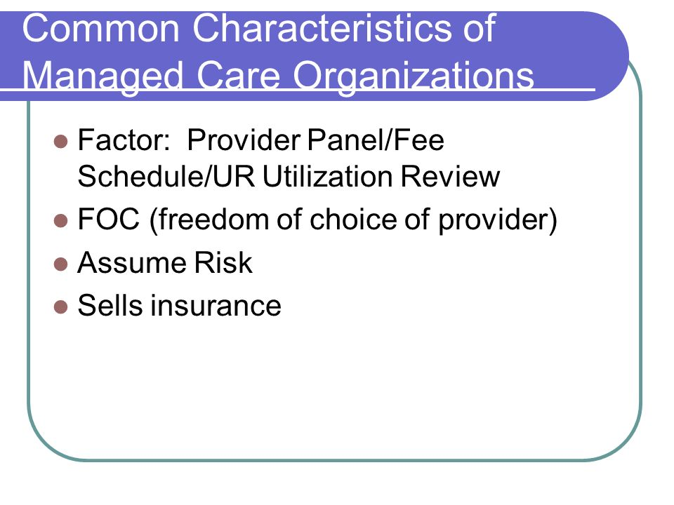 Common Characteristics of Managed Care Organizations