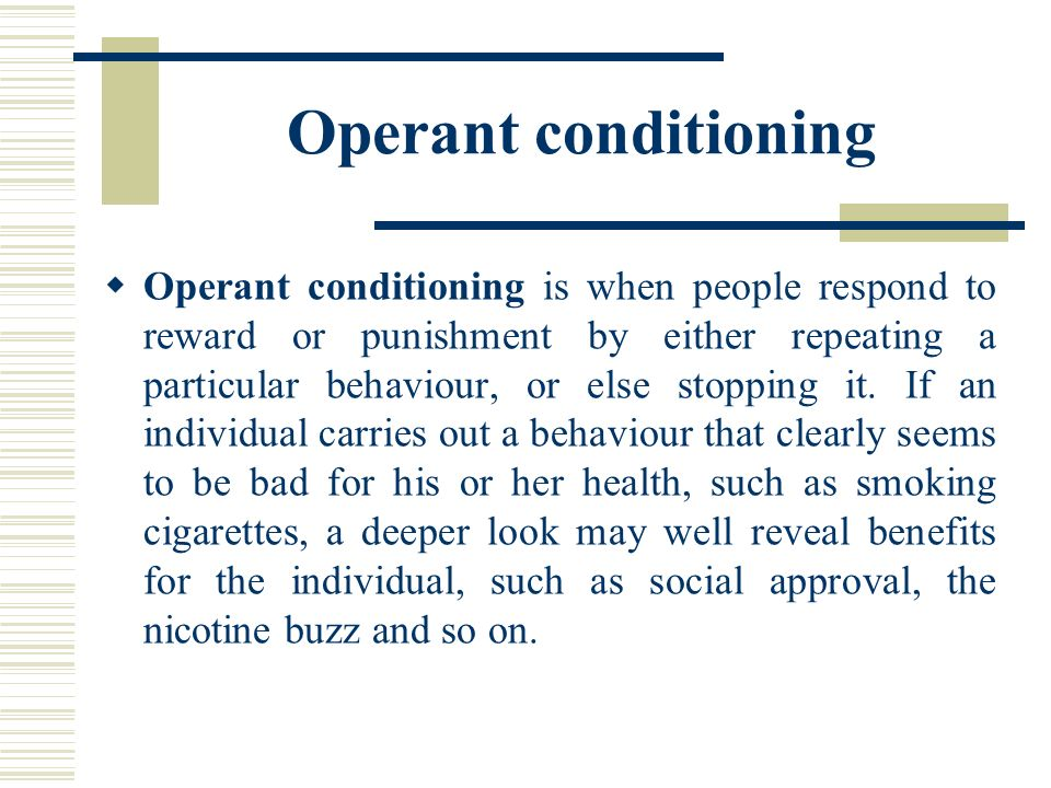 smoking cigarettes operant conditioning Chapter 6: introduction to operant conditioning  – operant conditioning refers to changes in behavior that  may explain why people smoke cigarettes.