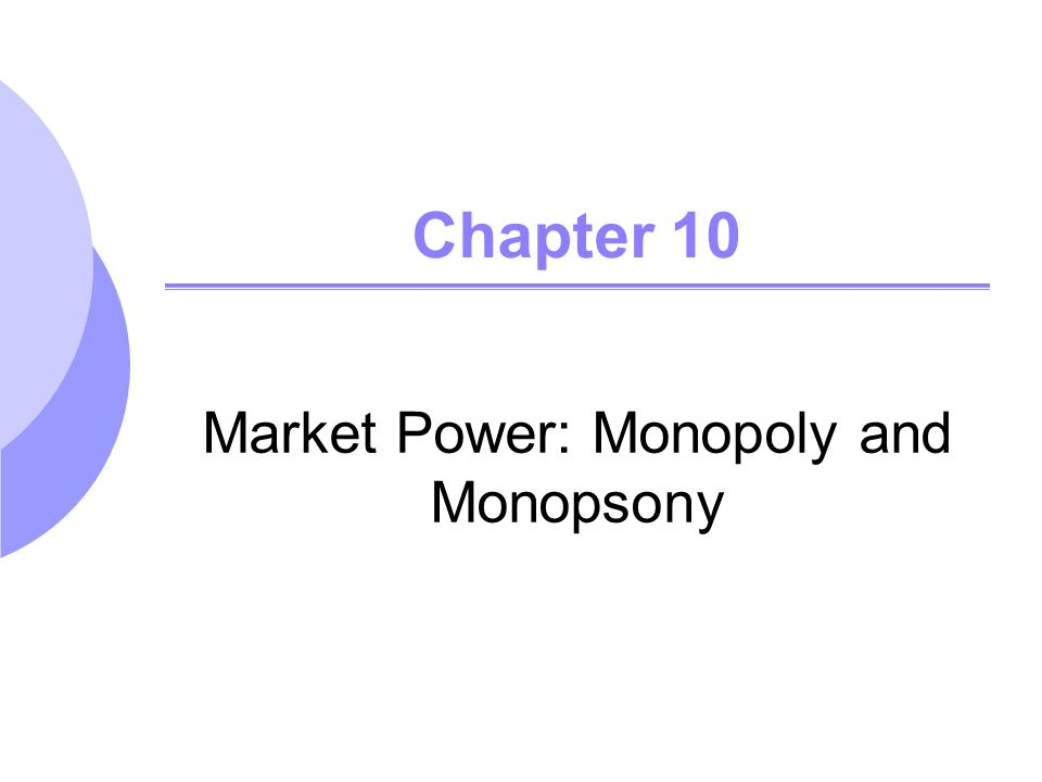 monopoly and monopsony 104 the social costs of monopoly power 105 monopsony 106 monopsony power 107 limiting market power: the antitrust laws y.