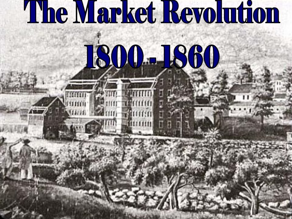 "the market revolution A ""market revolution"" remade the nation the revolution reverberated across the  country more and more farmers grew crops for profit, not."