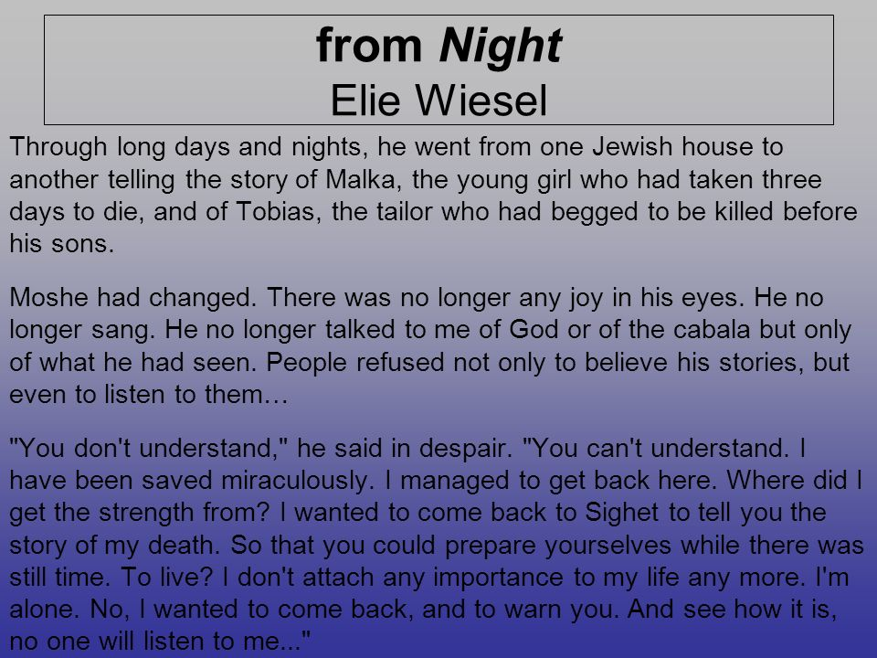 the life of jewish in elie wiesels story night There is huge symbolism in the death of elie wiesel  it was auschwitz where  wiesel, along with more than 400,000 other jews from wartime hungary, was  taken night is a powerfully simple narrative given the nature of his experiences  wiesel's story of being forced into the ghetto, crammed into cattle.