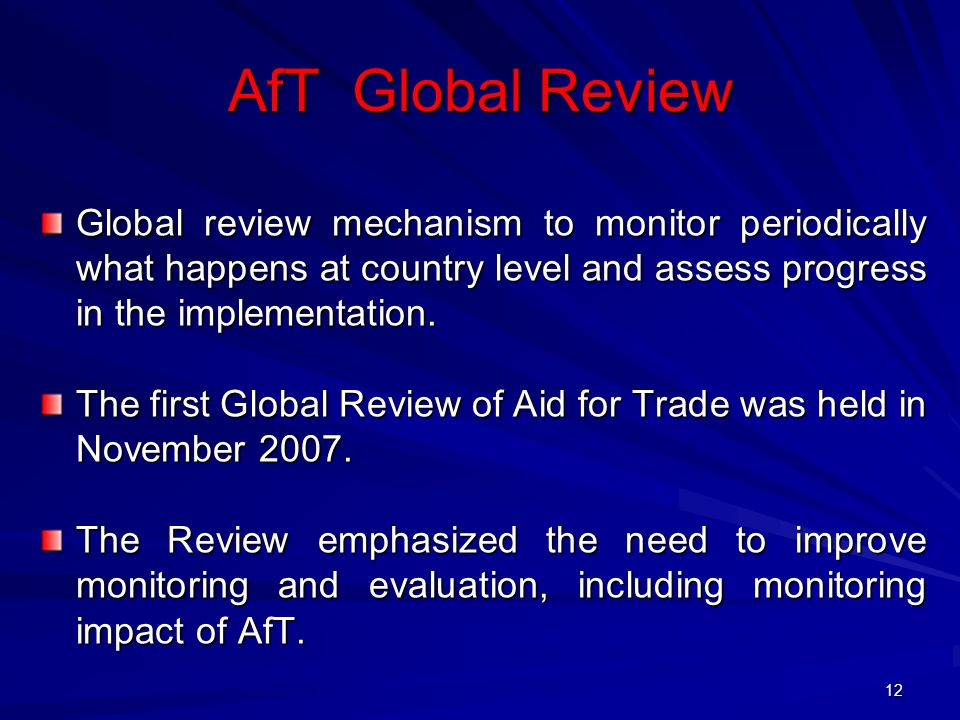 AfT Global Review Global review mechanism to monitor periodically what happens at country level and assess progress in the implementation.