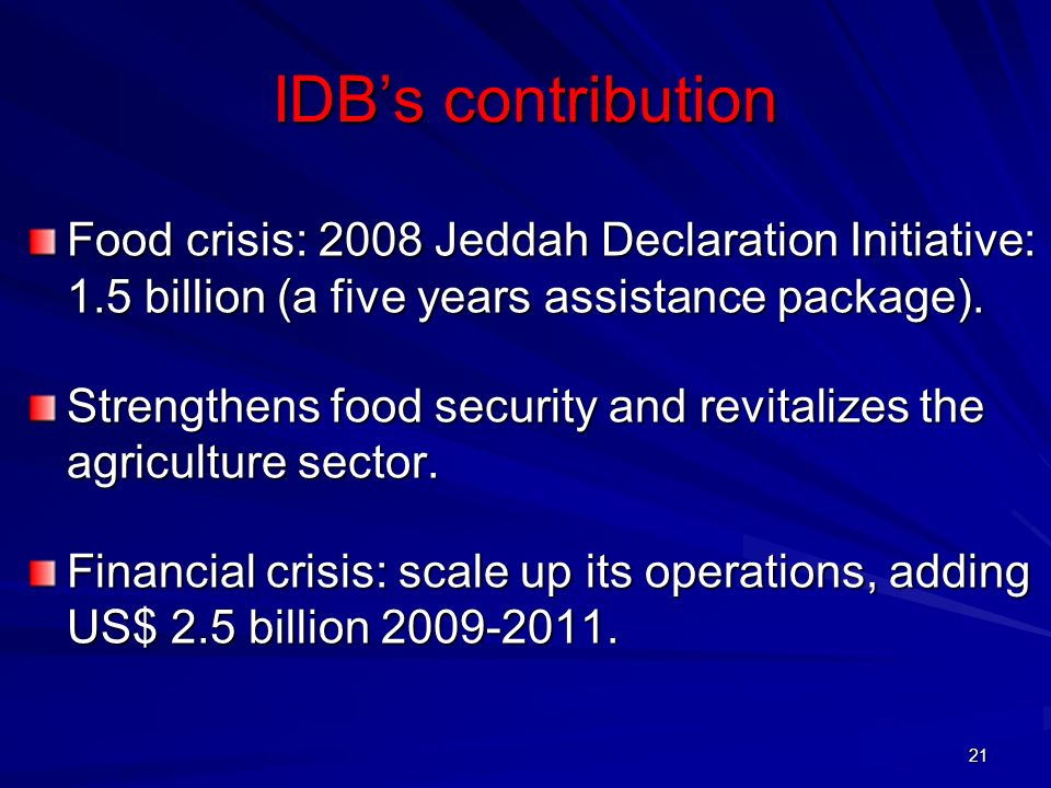 IDB's contribution Food crisis: 2008 Jeddah Declaration Initiative: 1.5 billion (a five years assistance package).