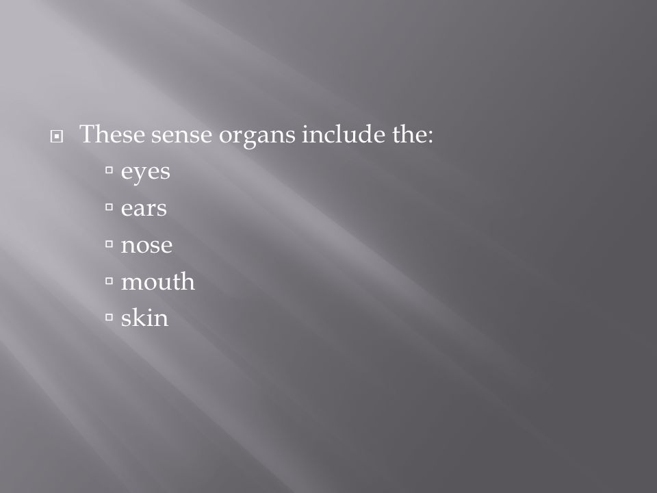 These sense organs include the: