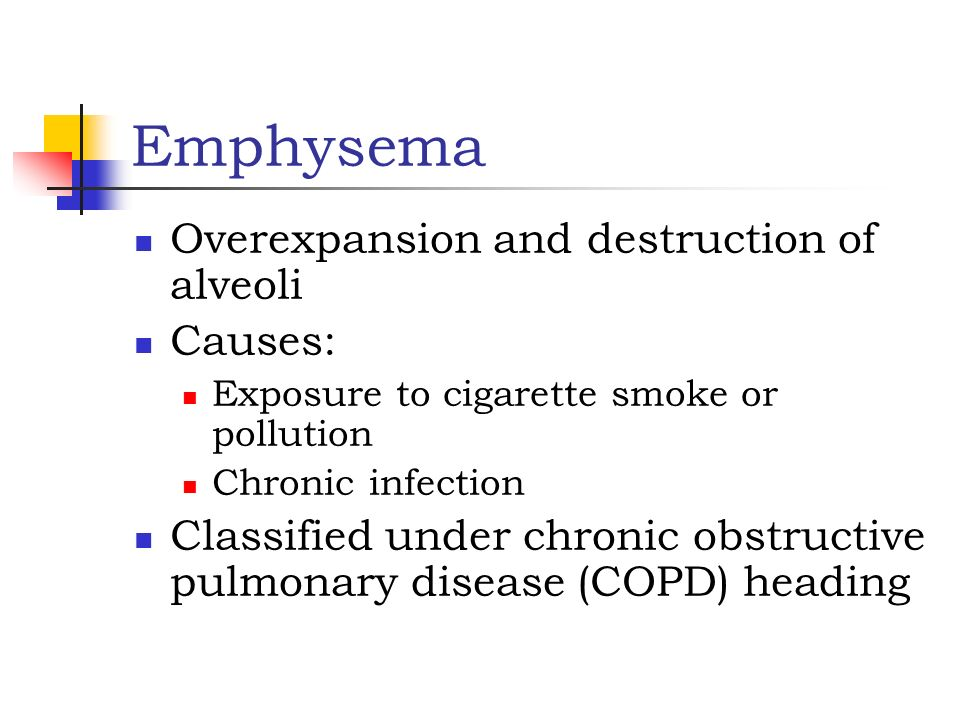 Emphysema Overexpansion and destruction of alveoli Causes: