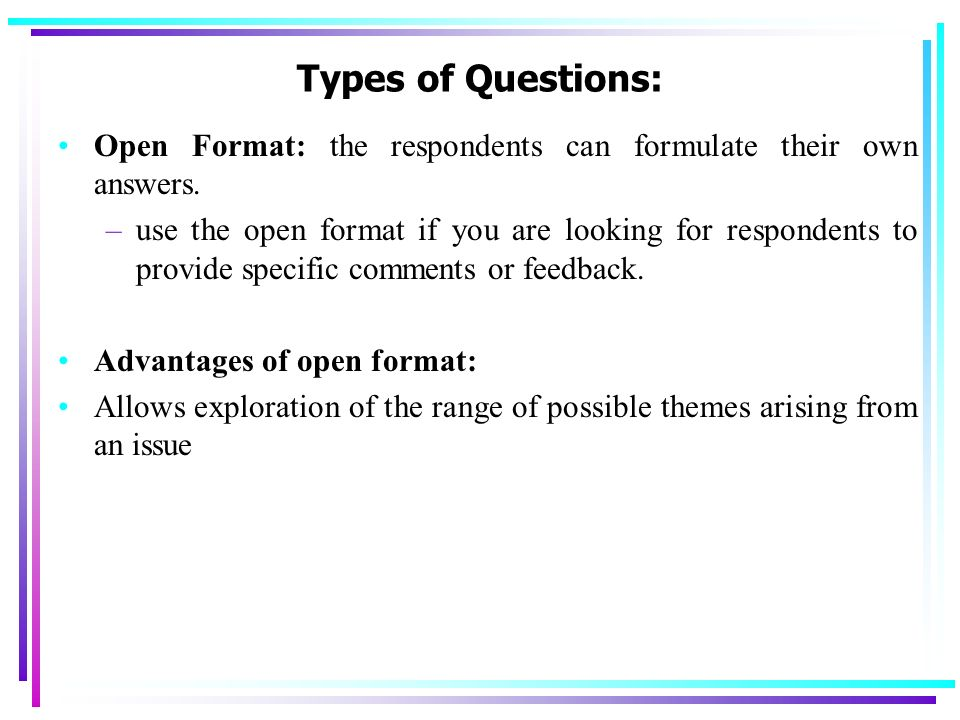 Types of Questions: Open Format: the respondents can formulate their own answers.