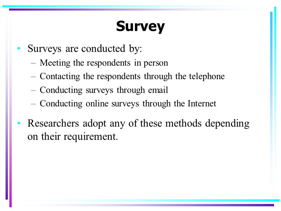 Survey Surveys are conducted by:
