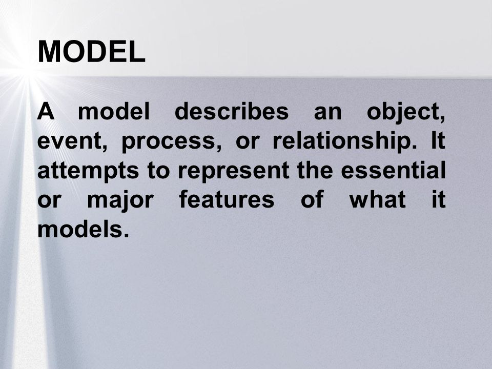 MODEL A model describes an object, event, process, or relationship.
