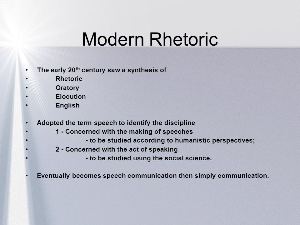Modern Rhetoric The early 20th century saw a synthesis of Rhetoric