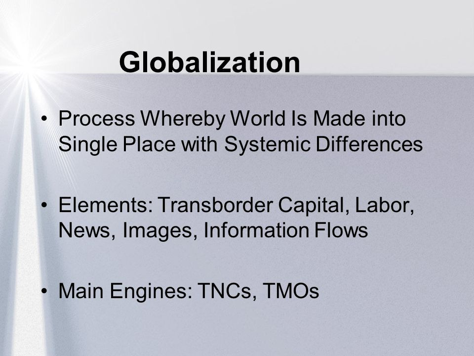Globalization Process Whereby World Is Made into Single Place with Systemic Differences.