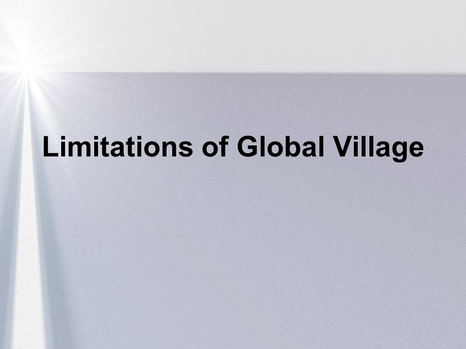 Limitations of Global Village