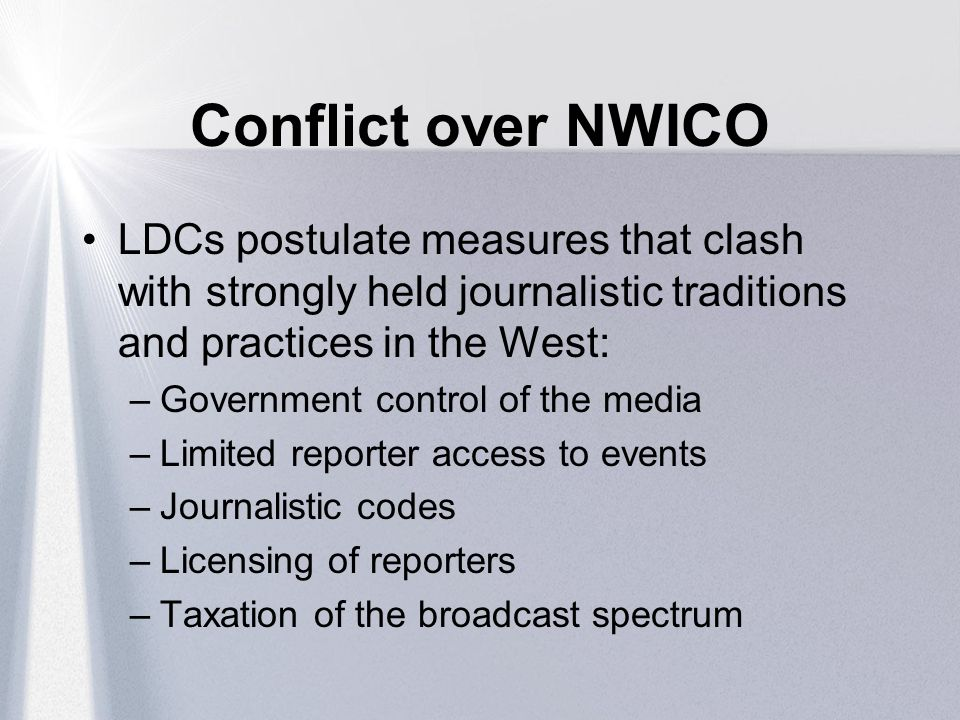 Conflict over NWICO LDCs postulate measures that clash with strongly held journalistic traditions and practices in the West: