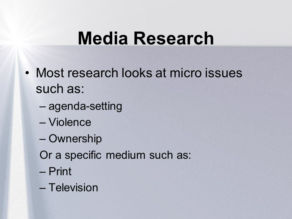 Media Research Most research looks at micro issues such as: