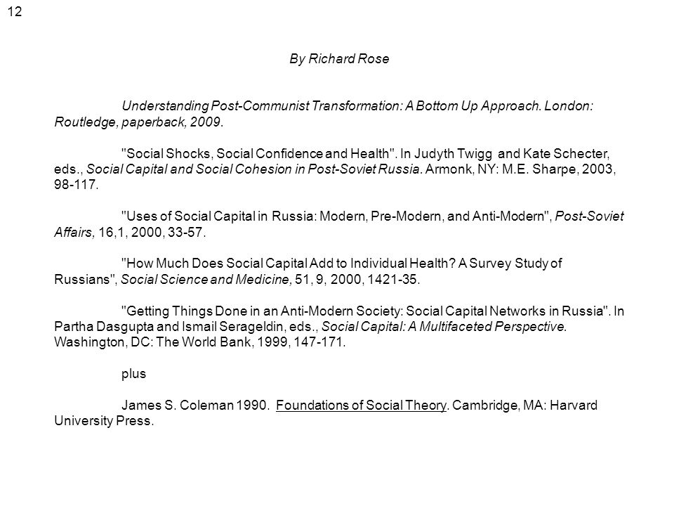 12 By Richard Rose. Understanding Post-Communist Transformation: A Bottom Up Approach. London: Routledge, paperback, 2009.