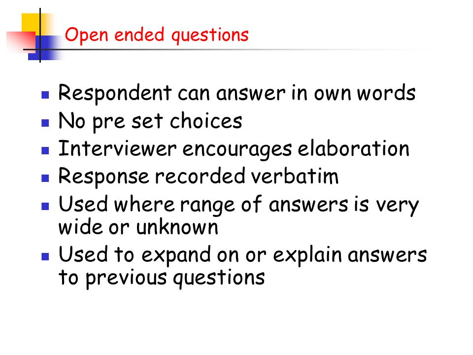 Respondent can answer in own words No pre set choices