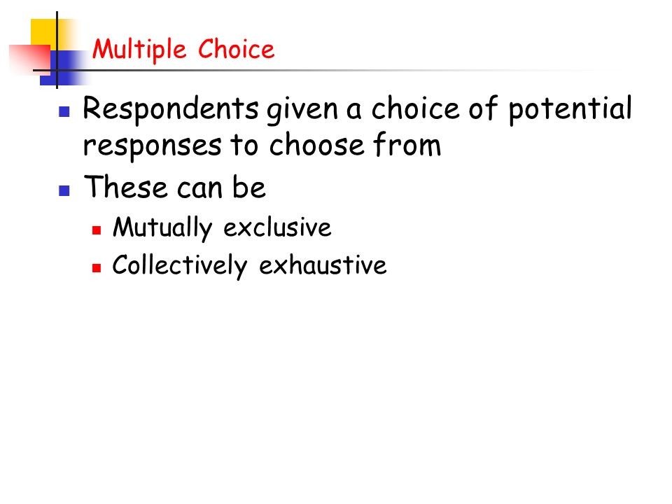 Respondents given a choice of potential responses to choose from