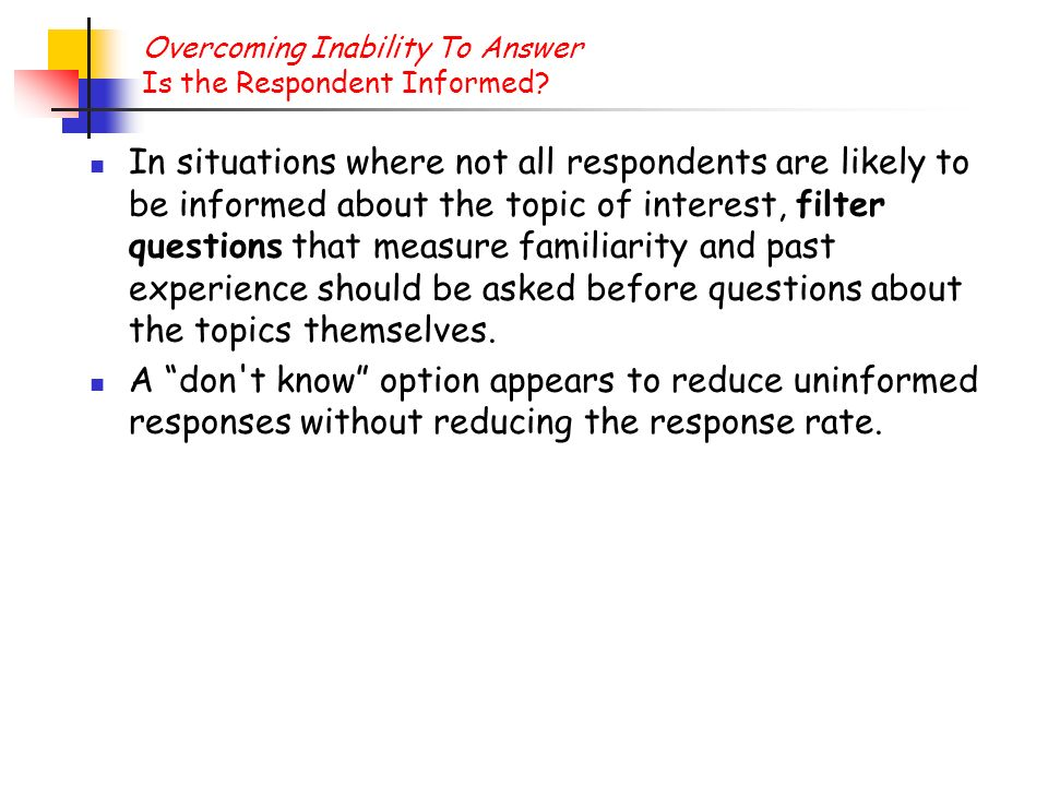 Overcoming Inability To Answer Is the Respondent Informed