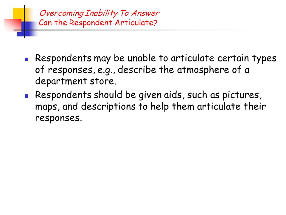 Overcoming Inability To Answer Can the Respondent Articulate