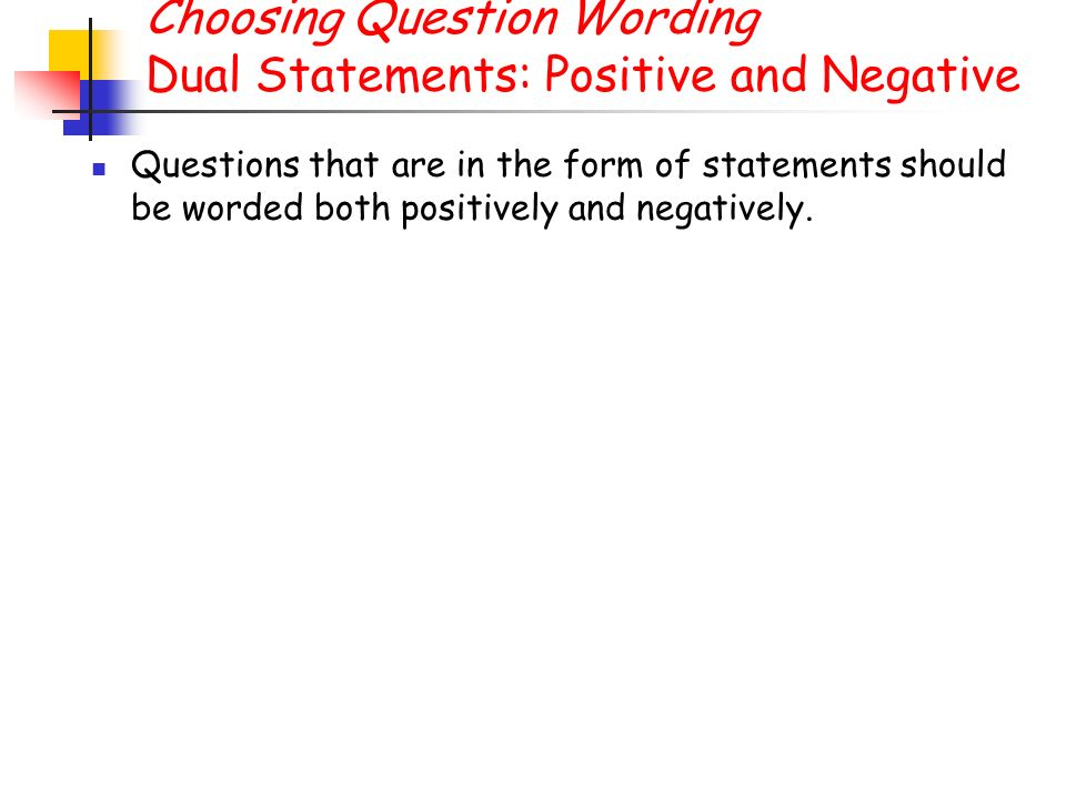 Choosing Question Wording Dual Statements: Positive and Negative